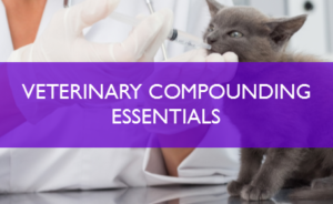 Veterinary Compounding Essentials @ Compounding Training Center of the North East